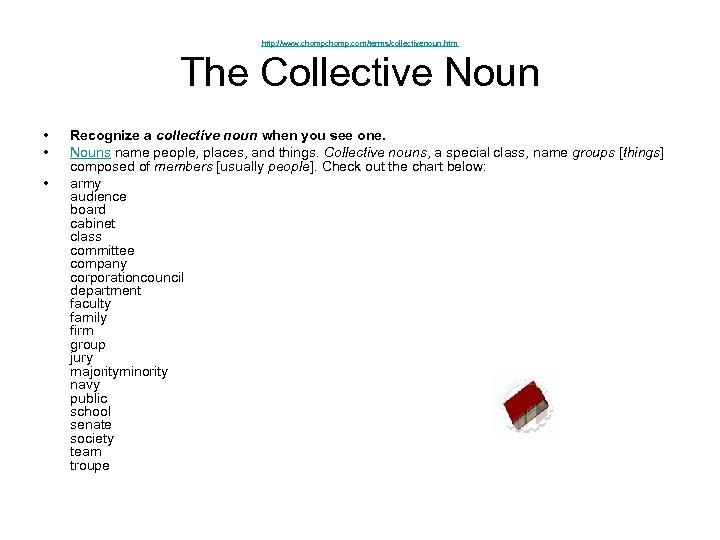 http: //www. chomp. com/terms/collectivenoun. htm The Collective Noun • • • Recognize a collective
