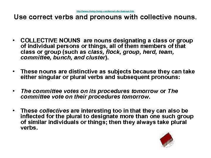 http: //www. chomp. com/terms/collectivenoun. htm Use correct verbs and pronouns with collective nouns. •