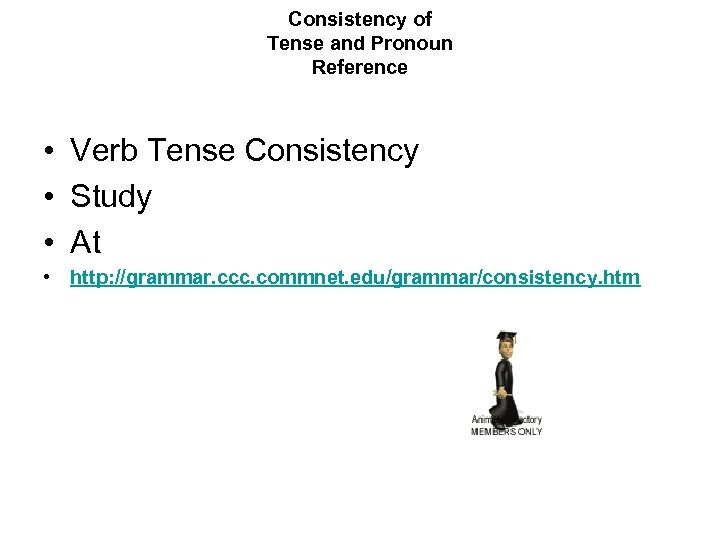 Consistency of Tense and Pronoun Reference • Verb Tense Consistency • Study • At