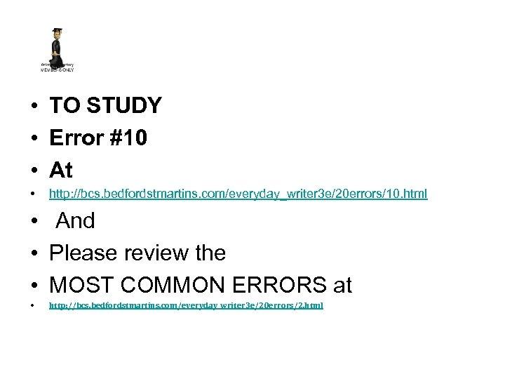 • TO STUDY • Error #10 • At • http: //bcs. bedfordstmartins. com/everyday_writer