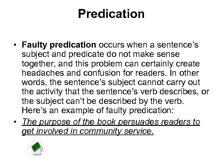 Predication • Faulty predication occurs when a sentence's subject and predicate do not make