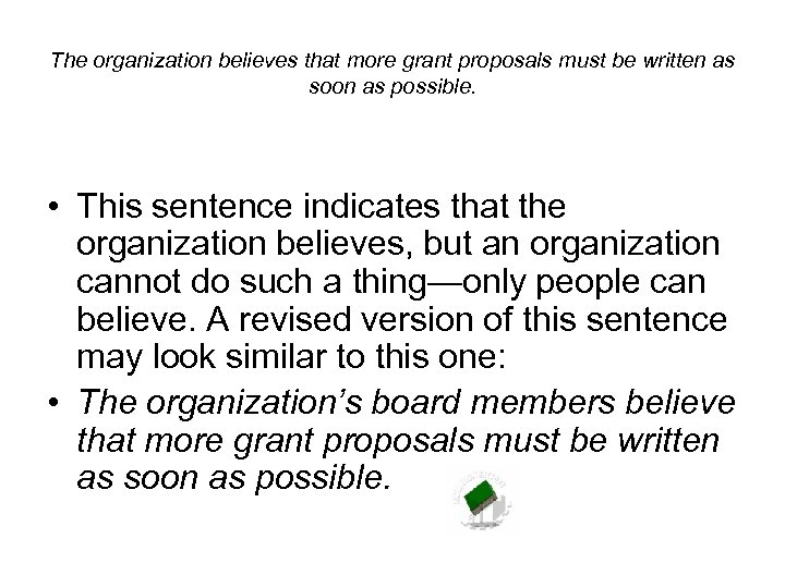 The organization believes that more grant proposals must be written as soon as possible.