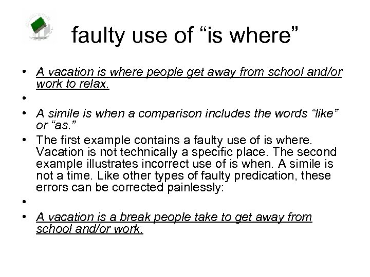 """faulty use of """"is where"""" • A vacation is where people get away from"""
