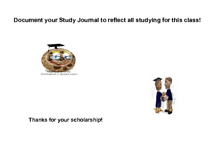 Document your Study Journal to reflect all studying for this class! Thanks for your