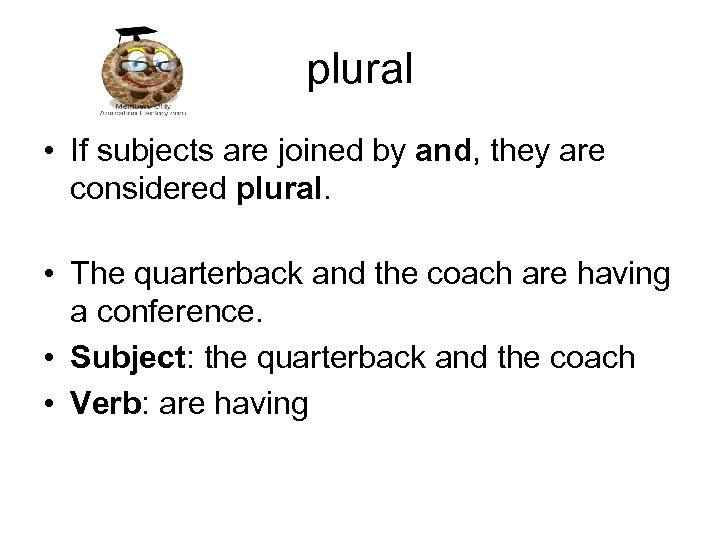 plural • If subjects are joined by and, they are considered plural. • The