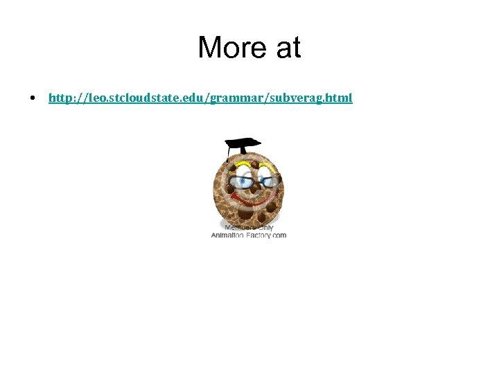 More at • http: //leo. stcloudstate. edu/grammar/subverag. html