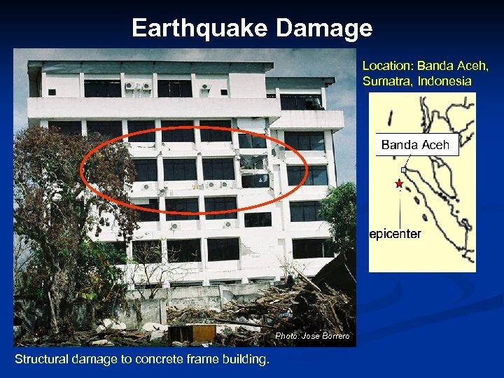 Earthquake Damage Location: Banda Aceh, Sumatra, Indonesia Photo: Jose Borrero Structural damage to concrete