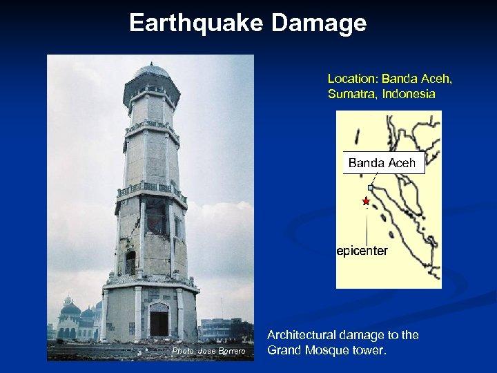 Earthquake Damage Location: Banda Aceh, Sumatra, Indonesia Photo: Jose Borrero Architectural damage to the