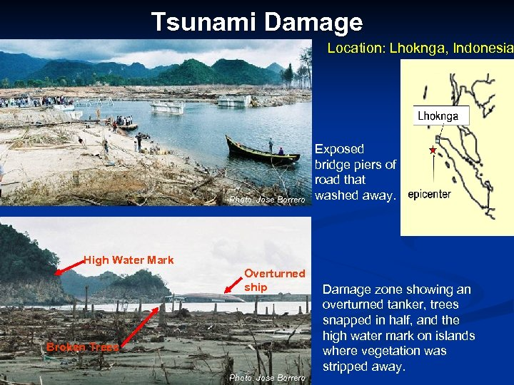 Tsunami Damage Location: Lhoknga, Indonesia Photo: Jose Borrero Exposed bridge piers of road that