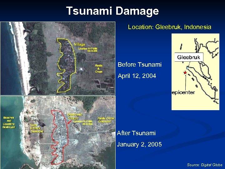 Tsunami Damage Location: Gleebruk, Indonesia Before Tsunami April 12, 2004 After Tsunami January 2,