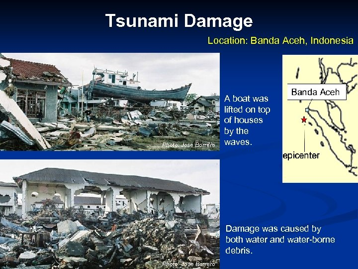 Tsunami Damage Location: Banda Aceh, Indonesia Photo: Jose Borrero A boat was lifted on