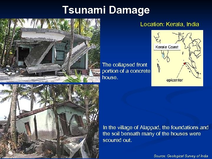 Tsunami Damage Location: Kerala, India The collapsed front portion of a concrete house. In