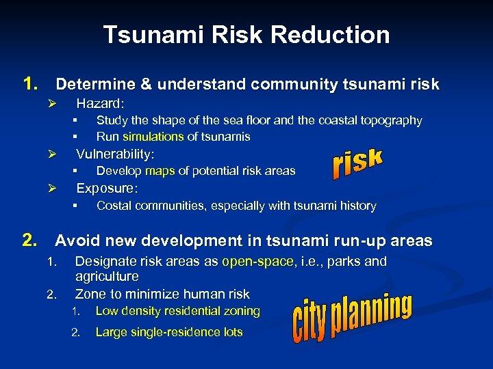 Tsunami Risk Reduction 1. Determine & understand community tsunami risk Ø Hazard: § §