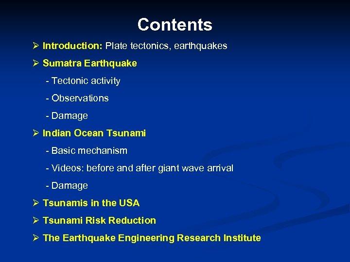 Contents Ø Introduction: Plate tectonics, earthquakes Ø Sumatra Earthquake - Tectonic activity - Observations