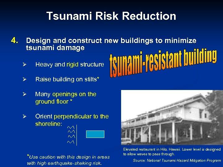 Tsunami Risk Reduction 4. Design and construct new buildings to minimize tsunami damage Ø