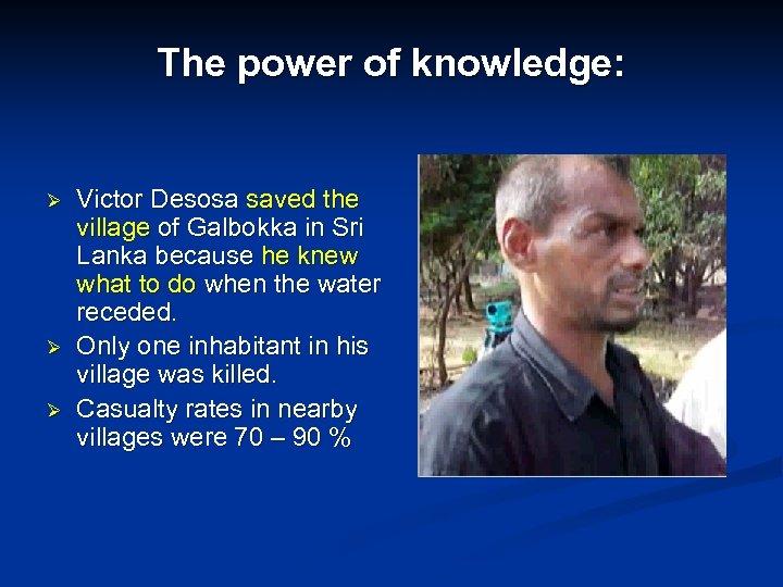 The power of knowledge: Ø Ø Ø Victor Desosa saved the village of Galbokka