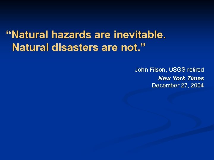 """""""Natural hazards are inevitable. Natural disasters are not. """" John Filson, USGS retired New"""