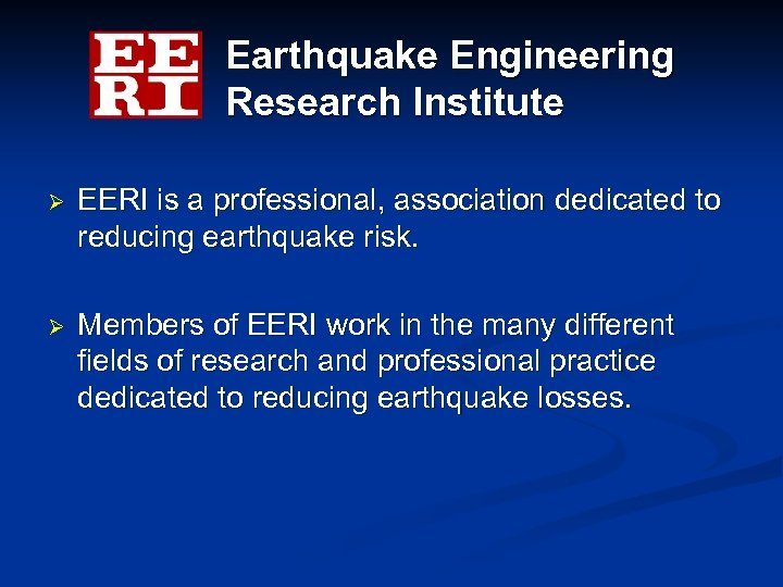 Earthquake Engineering Research Institute Ø EERI is a professional, association dedicated to reducing earthquake