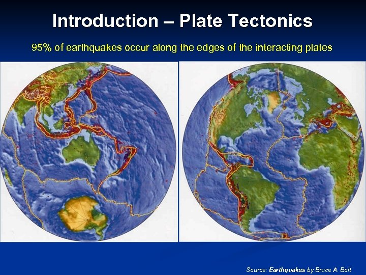 Introduction – Plate Tectonics 95% of earthquakes occur along the edges of the interacting