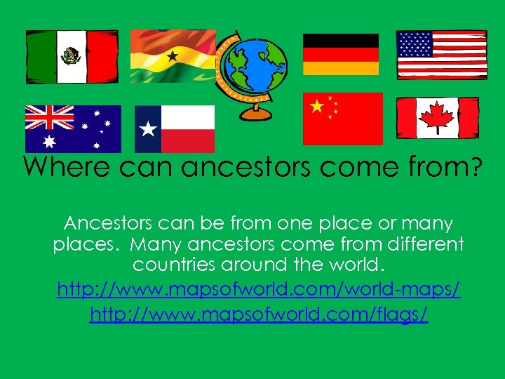 Where can ancestors come from? Ancestors can be from one place or many places.
