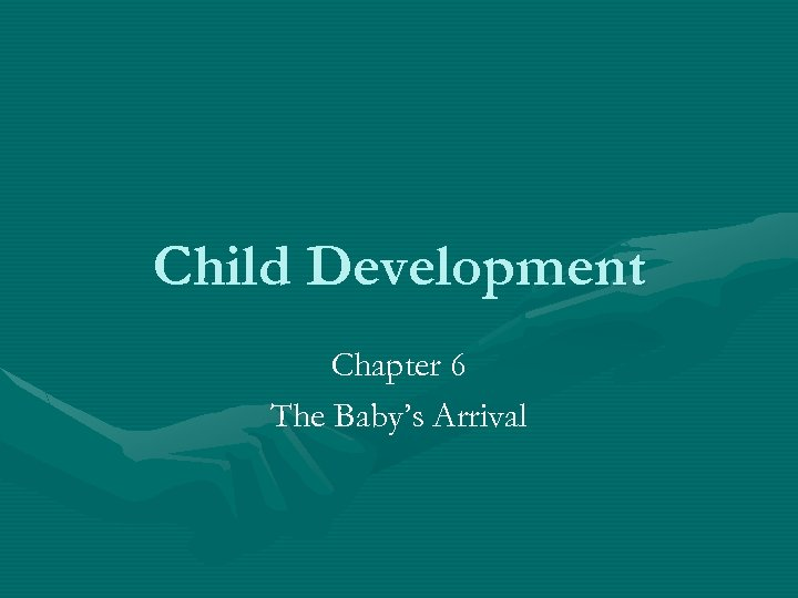 Child Development Chapter 6 The Baby's Arrival