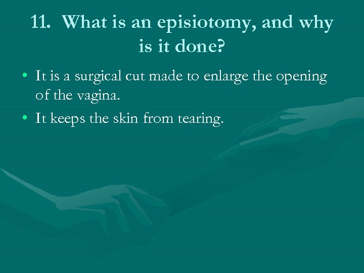 11. What is an episiotomy, and why is it done? • It is a