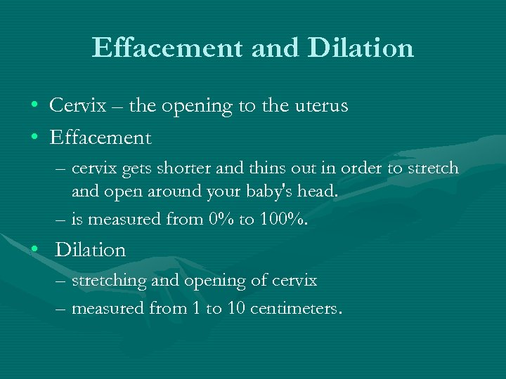 Effacement and Dilation • Cervix – the opening to the uterus • Effacement –