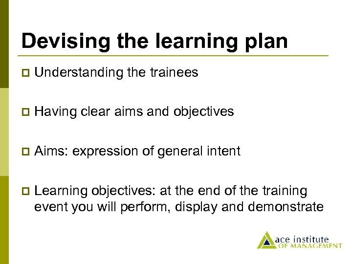 Devising the learning plan p Understanding the trainees p Having clear aims and objectives