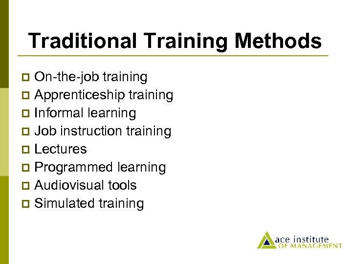 Traditional Training Methods On-the-job training p Apprenticeship training p Informal learning p Job instruction