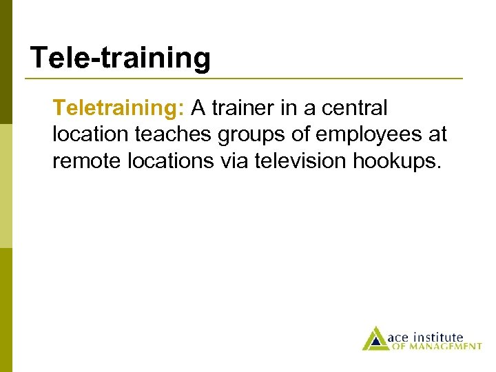 Tele-training Teletraining: A trainer in a central location teaches groups of employees at remote