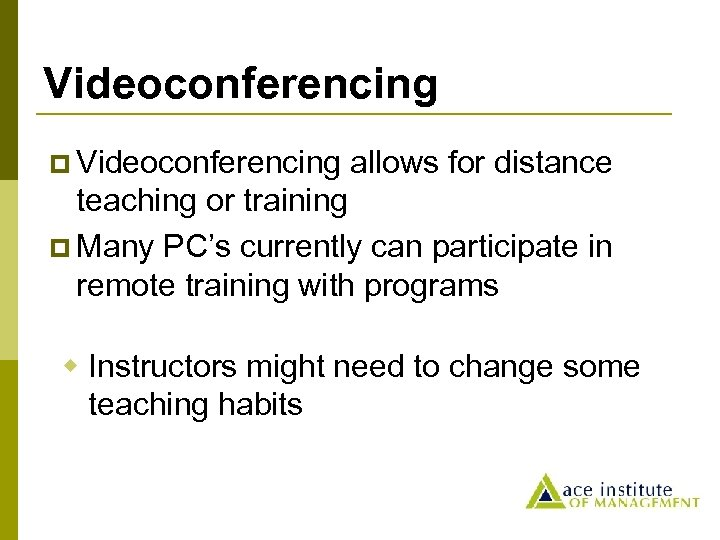 Videoconferencing p Videoconferencing allows for distance teaching or training p Many PC's currently can