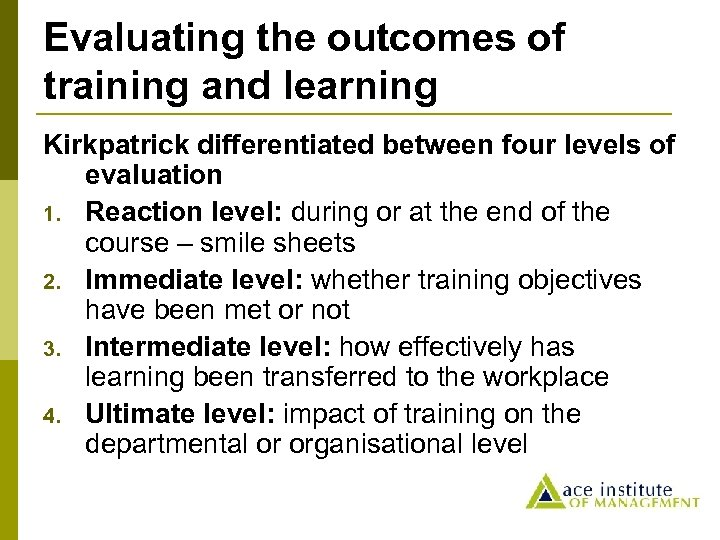 Evaluating the outcomes of training and learning Kirkpatrick differentiated between four levels of evaluation