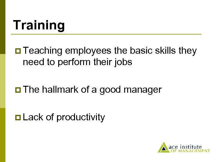 Training p Teaching employees the basic skills they need to perform their jobs p