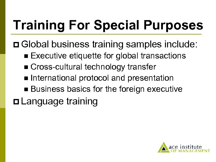 Training For Special Purposes p Global business training samples include: Executive etiquette for global