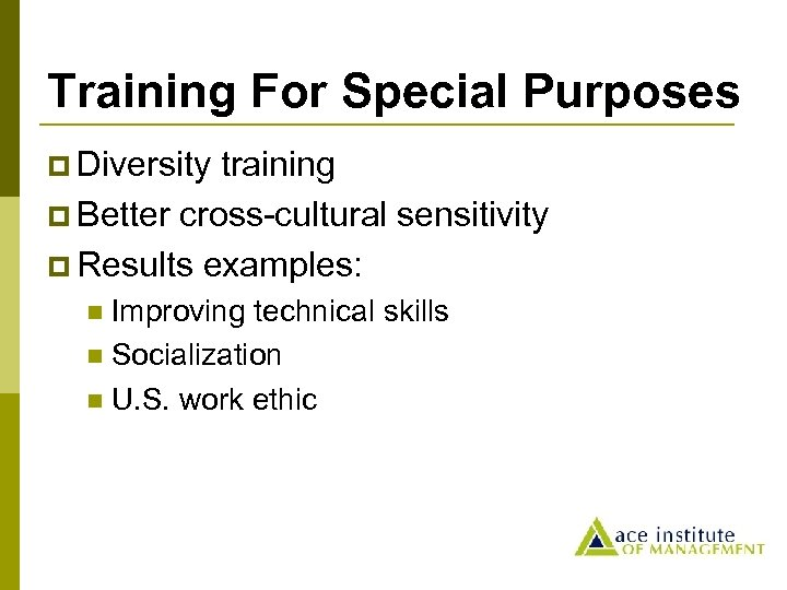 Training For Special Purposes p Diversity training p Better cross-cultural sensitivity p Results examples: