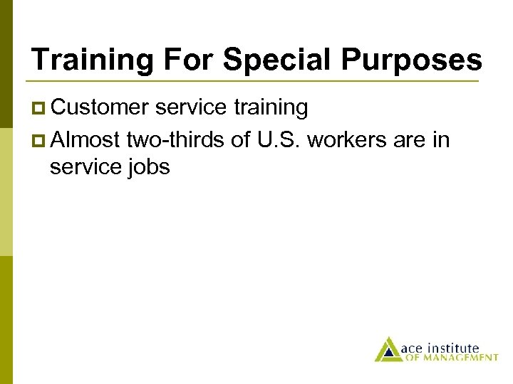 Training For Special Purposes p Customer service training p Almost two-thirds of U. S.