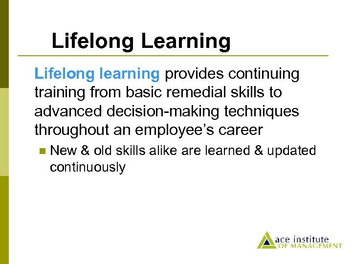 Lifelong Learning Lifelong learning provides continuing training from basic remedial skills to advanced decision-making