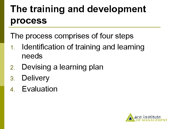 The training and development process The process comprises of four steps 1. Identification of