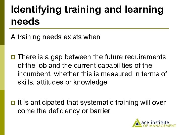 Identifying training and learning needs A training needs exists when p There is a