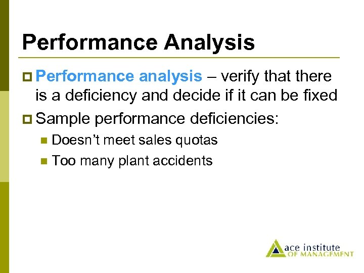 Performance Analysis p Performance analysis – verify that there is a deficiency and decide