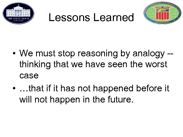 Lessons Learned • We must stop reasoning by analogy -thinking that we have seen