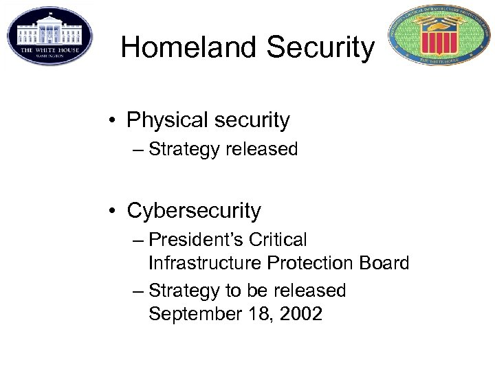 Homeland Security • Physical security – Strategy released • Cybersecurity – President's Critical Infrastructure
