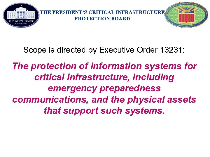 THE PRESIDENT'S CRITICAL INFRASTRUCTURE PROTECTION BOARD Scope is directed by Executive Order 13231: The