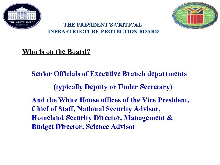 THE PRESIDENT'S CRITICAL INFRASTRUCTURE PROTECTION BOARD Who is on the Board? Senior Officials of