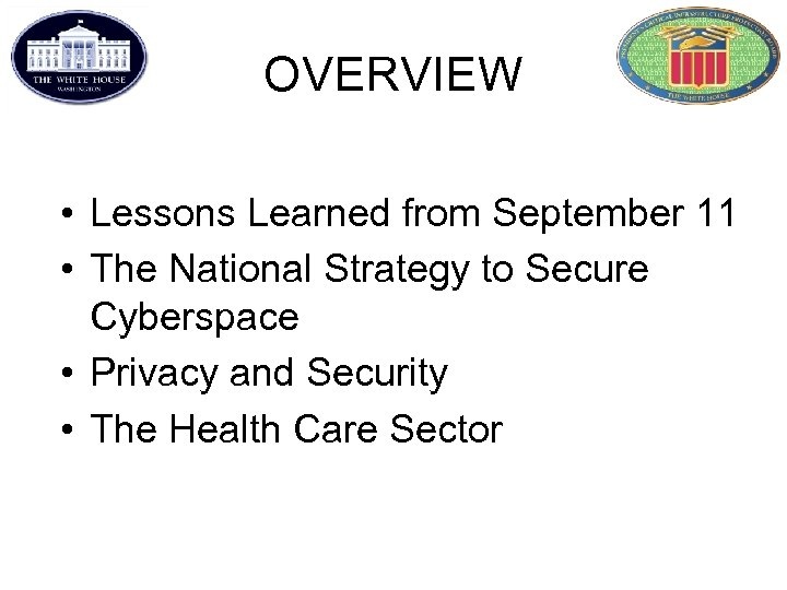 OVERVIEW • Lessons Learned from September 11 • The National Strategy to Secure Cyberspace