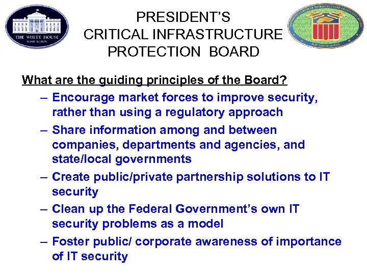 PRESIDENT'S CRITICAL INFRASTRUCTURE PROTECTION BOARD What are the guiding principles of the Board? –