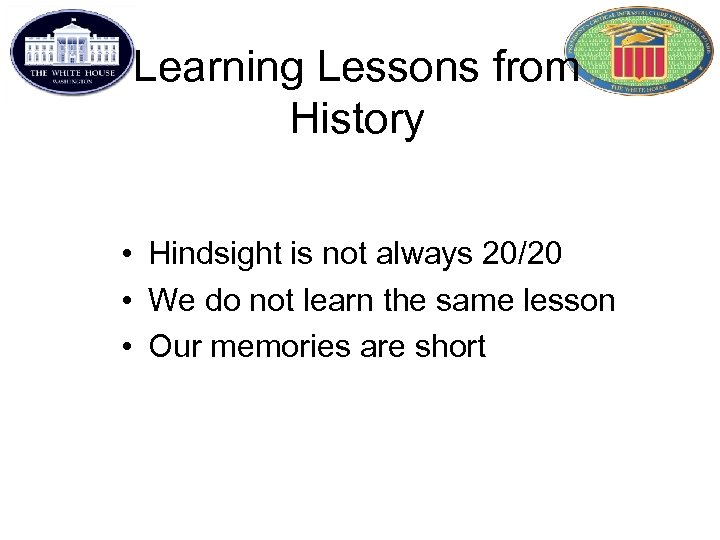 Learning Lessons from History • Hindsight is not always 20/20 • We do not