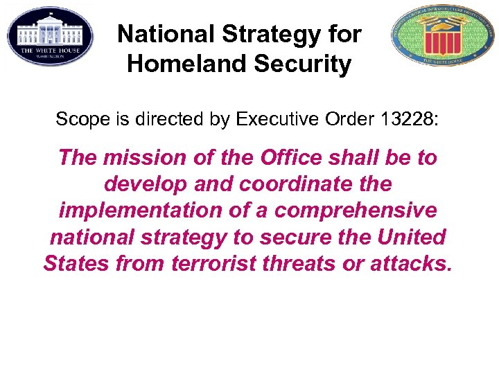 National Strategy for Homeland Security Scope is directed by Executive Order 13228: The mission