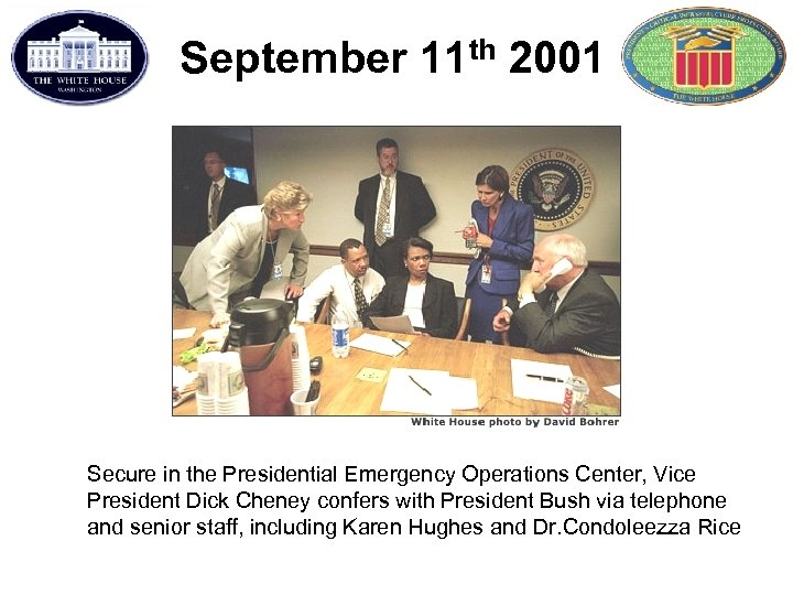 September 11 th 2001 Secure in the Presidential Emergency Operations Center, Vice President Dick