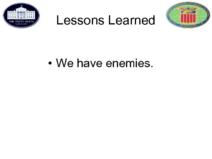 Lessons Learned • We have enemies.